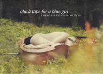 blacktapeforabluegirl-thesefleetingmoments